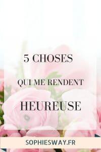 5 choses qui me rendent heureuse